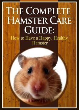The Complete Hamster Care Guide: How To Have A Happy Healthy Hamster PDF #HamsterGuide