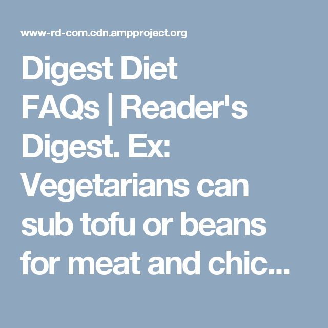 Digest Diet FAQs | Reader's Digest. Ex: Vegetarians can sub tofu or beans for meat and chicken.