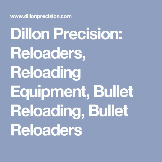 Dillon Precision: Reloaders, Reloading Equipment, Bullet Reloading, Bullet Reloaders