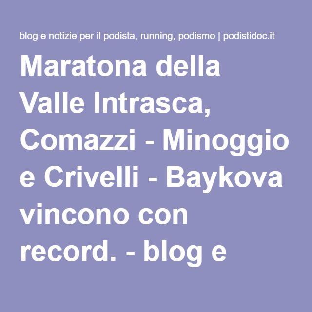 Maratona della Valle Intrasca, Comazzi - Minoggio e Crivelli - Baykova vincono con record. - blog e notizie per il podista, running, podismo | podistidoc.itblog e notizie per il podista, running, podismo | podistidoc.it