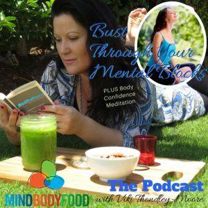 {Podcast} Bust Through Your Mental Blocks + Body Confidence Meditation