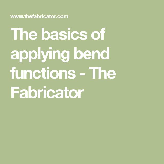 The basics of applying bend functions - The Fabricator