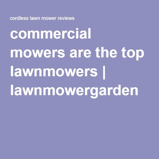 commercial mowers are the top lawnmowers | lawnmowergarden