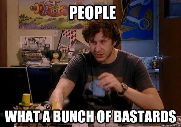 Well done world for creating Chris O'Dowd. Words of wisdom from The IT Crowd.