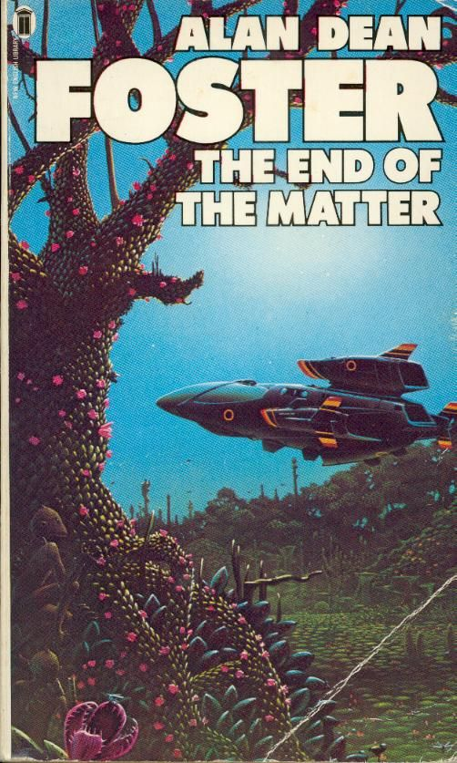 Publication: The End of the Matter Authors: Alan Dean Foster Year: 1979-08-00 ISBN: 0-450-04304-5 [978-0-450-04304-8] Publisher: New English Library Cover: Tim White