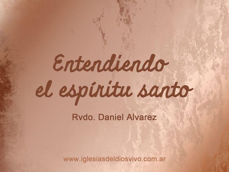 ENTENDIENDO EL ESPIRITU SANTO - Rvdo. Daniel Alvarez