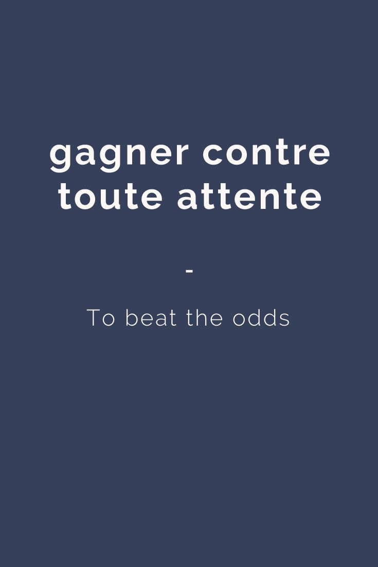 gagner contre toute attente - To beat the odds. Want more? Visit www.talkinfrench.com and check out awesome content every week!