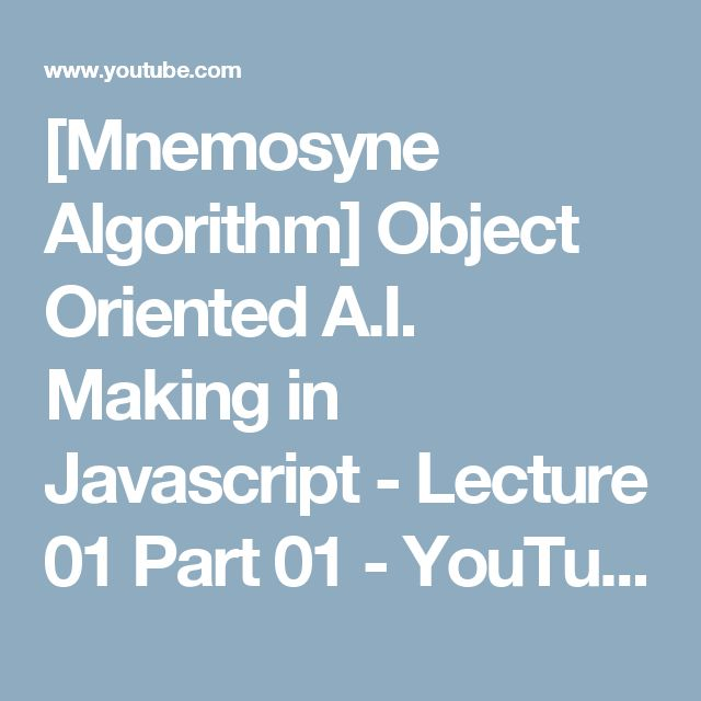 [Mnemosyne Algorithm] Object Oriented A.I. Making in Javascript - Lecture 01 Part 01 - YouTube