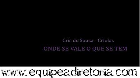 """Cris de Souza - Criolas """"Onde se vale o que se tem"""" http://equipeadiretoria.com/videos/item/1875-cris-de-souza-criolas-onde-se-vale-o-que-se-tem.html"""