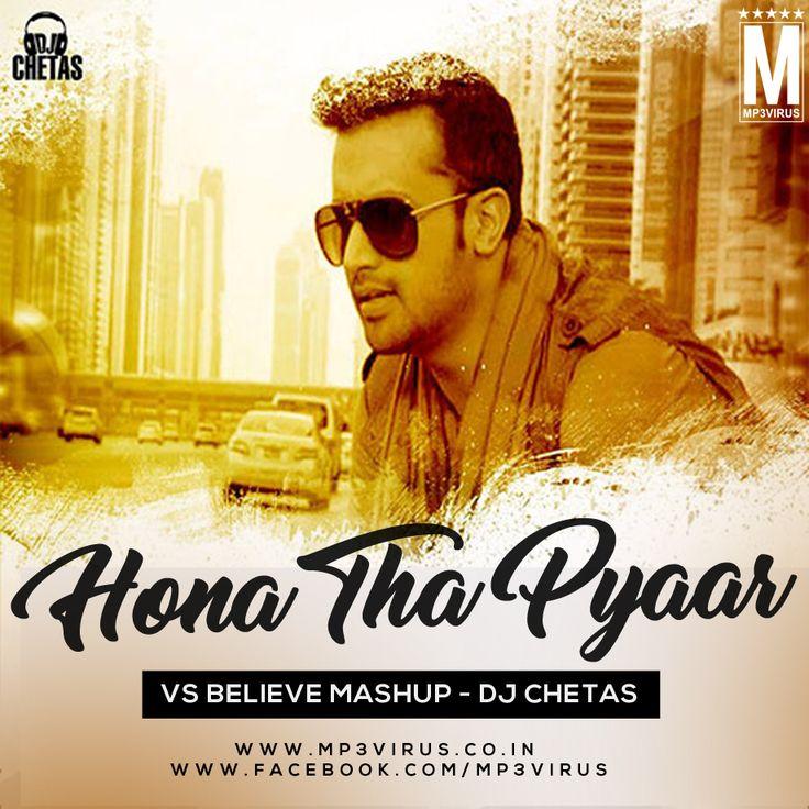 Hona Tha Pyaar vs Believe Mashup - DJ Chetas Latest Song, Hona Tha Pyaar vs Believe Mashup - DJ Chetas Dj Song, Free Hd Song Hona Tha Pyaar vs B