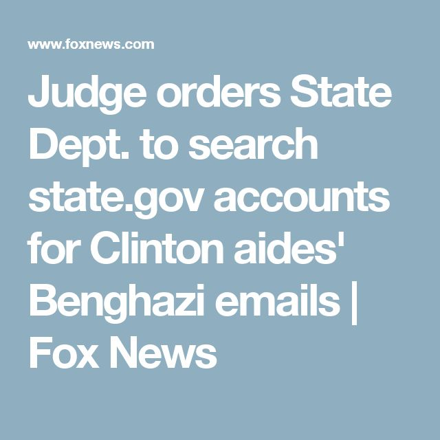 Judge orders State Dept. to search state.gov accounts for Clinton aides' Benghazi emails | Fox News