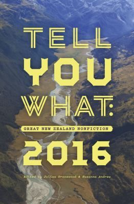 See Tell you what : great New Zealand nonfiction 2016 in the library catalogue.