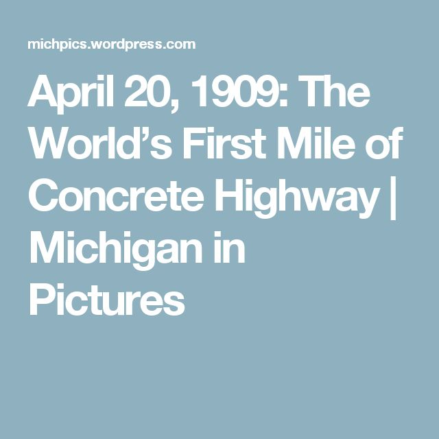 April 20, 1909: The World's First Mile of Concrete Highway   Michigan in Pictures