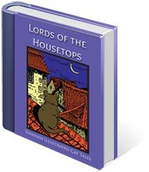 "Lords of the Housetops: Thirteen Illustrated Cat Tales  As Carl Van Vechten notes in his preface to this collection, ""In the essay and especially in poetry the cat has become a favourite subject, but in fiction it must be admitted that he lags considerably behind the dog."" Van Vechten sought to mitigate this disparity by creating this collection of charming (and sometimes frightening) feline tales."