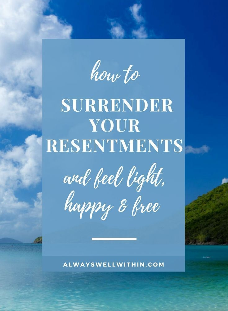 Learn how to heal your resentments + feel happier.