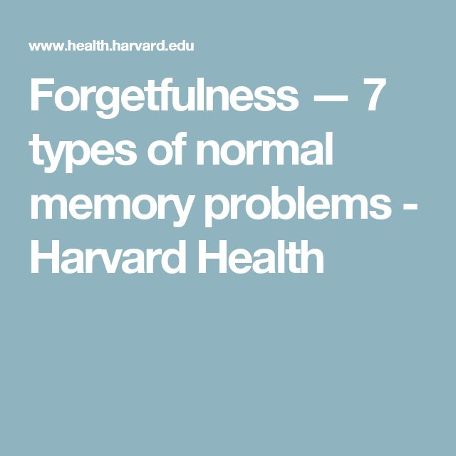 Forgetfulness — 7 types of normal memory problems - Harvard Health