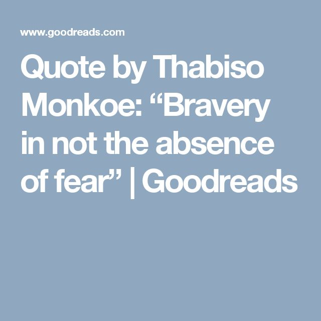 """Quote by Thabiso Monkoe: """"Bravery in not the absence of fear"""" 