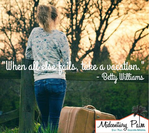 Tell us: what could YOU use a vacation from right now? www.midcenturypalm.com