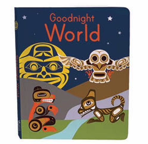 Good Night World Board Book with Northwest Coast Native Art by various Aboriginal Artists.