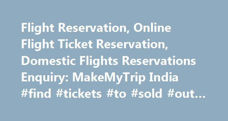 Flight Reservation, Online Flight Ticket Reservation, Domestic Flights Reservations Enquiry: MakeMyTrip India #find #tickets #to #sold #out #concerts http://tickets.remmont.com/flight-reservation-online-flight-ticket-reservation-domestic-flights-reservations-enquiry-makemytrip-india-find-tickets-to-sold-out-concerts/  All the travelers around the world are traveling frequently for a vacation ,business trip. corporate meetings ,exploring variety of places. meeting relatives and various other…