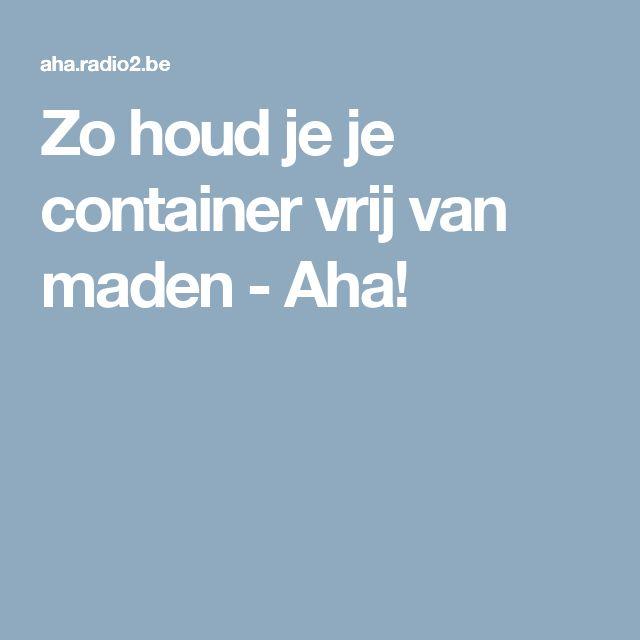 Zo houd je je container vrij van maden - Aha!