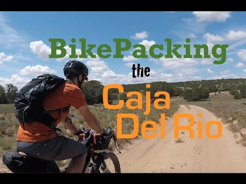 BikePacking the Caja Del Rio - YouTube