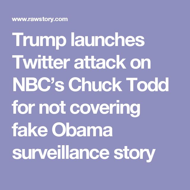 Trump launches Twitter attack on NBC's Chuck Todd for not covering fake Obama surveillance story