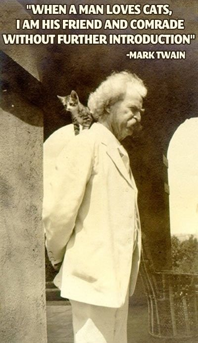 ".#quote ""When a man loves cats, I am his friend and comrade without further introduction."" ~~Mark Twain"