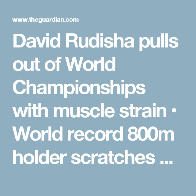 David Rudisha pulls out of World Championships with muscle strain  • World record 800m holder scratches on eve of championships  • Kenyan had been expected to be star name of the event