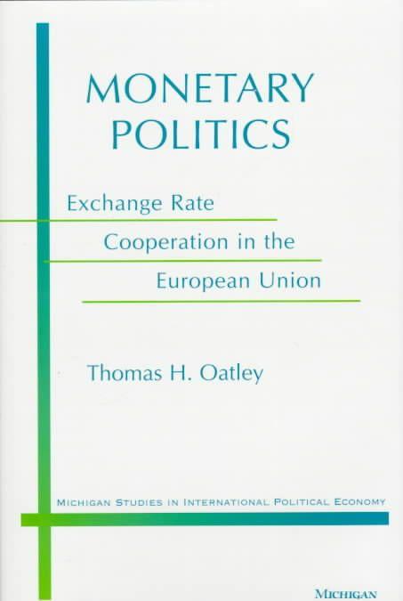 Monetary Politics: Exchange Rate Cooperation in the European Union