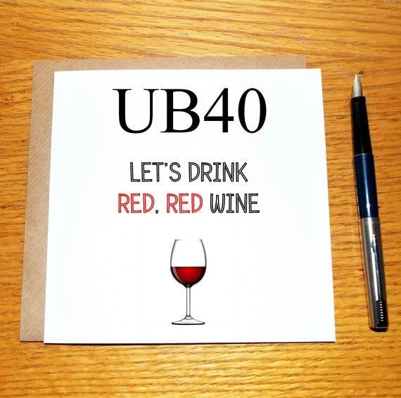 Funny 40th Birthday Card Ub40 Card For Wine Drinker Wine Love Red Wine Card In 2021 40th Birthday Funny 40th Birthday Cards Funny Birthday Cards