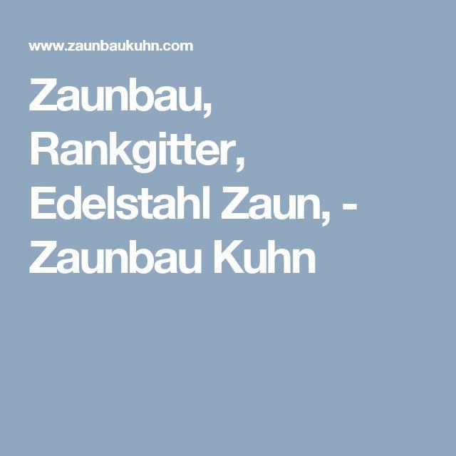 Zaunbau, Rankgitter, Edelstahl Zaun, - Zaunbau Kuhn