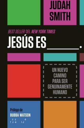 Jesús es ___.: Un nuevo camino para ser genuinamente humano (Spanish ...