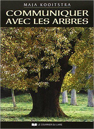 Amazon.fr - Communiquer avec les arbres : Expériences spirituelles entre l'Homme et la Nature - Maja Kooitstra, Benjamin Stassen - Livres