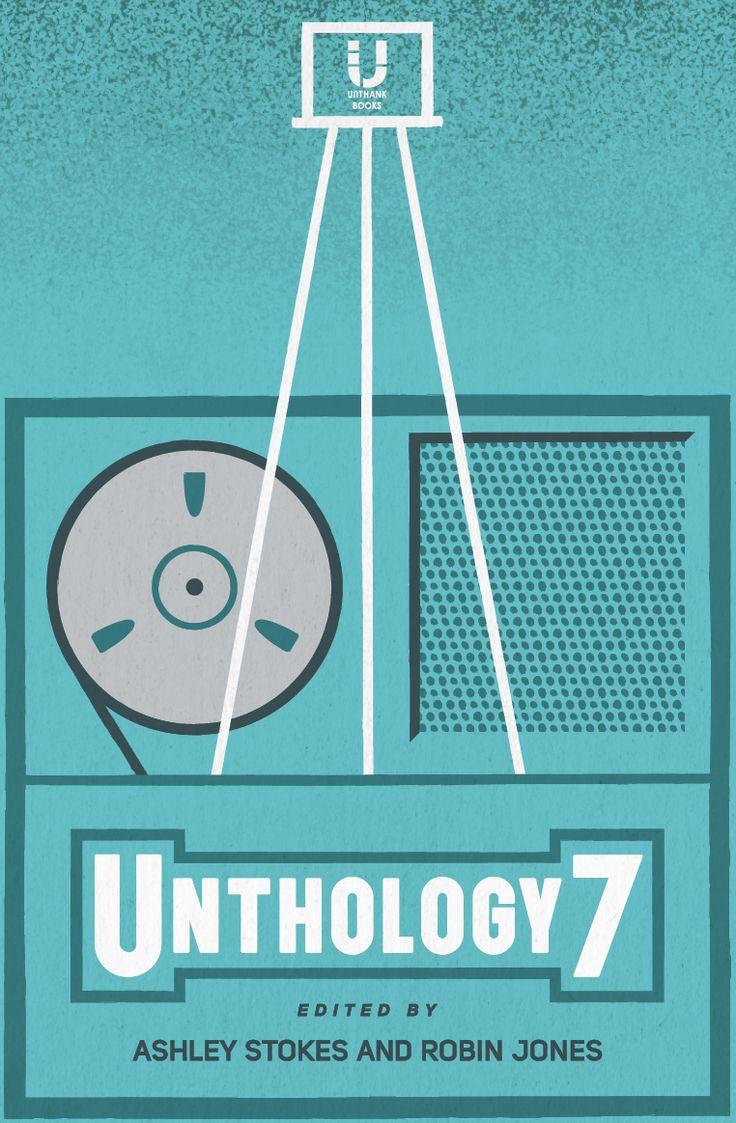 Unthology 7, edited by Ashley Stokes and Robin Jones