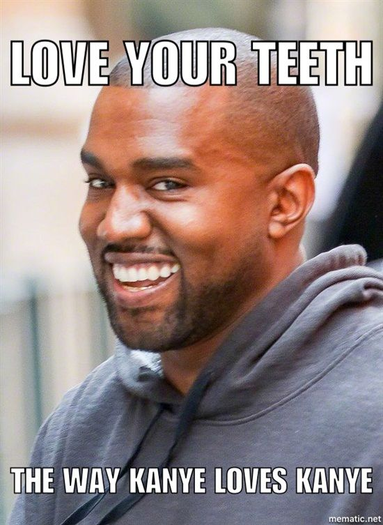 Do you love your teeth the way Kanye loves Kayne? Dentaltown