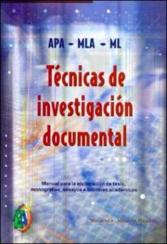 Técnicas de investigación documental : manual para la elaboración de tesis, monografías, ensayos e informes académicos / Yolanda Jurado Rojas