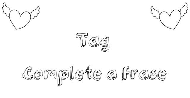 A Tal da Nessa: TAG: Complete a Frase