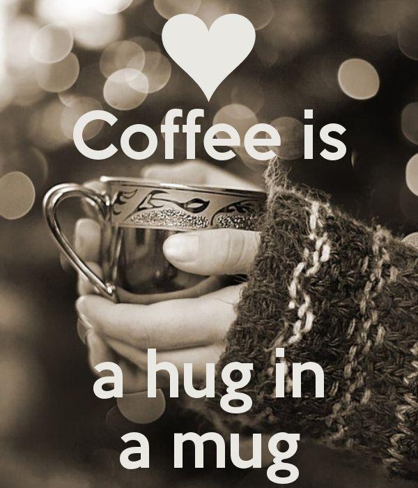 Coffee is a hug in a mug - by JMK