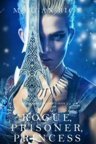 Rogue, Prisoner, Princess By Morgan Rice - Torn from her royal lover, Ceres is forced to battle for her life in the Empire's brutal arena. Now, this girl who has always dreamed of being a warrior must master her hidden powers if she's to survive… A magnificent fantasy from a USA Today bestselling author!