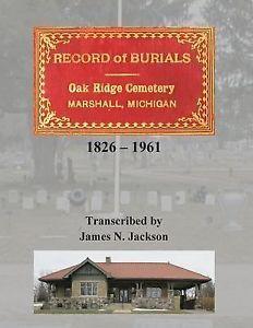 Record of Burials Oakridge Cemetery (Marshall, Michigan 1826-1961)