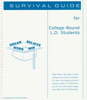 College Survival Guide   The second half of this new book is the BEST collection of practical, step-by-step advice for college students with dyslexia Susan Barton has ever seen.   It includes tips on how to study, test taking strategies, how to interview professors before signing up for their classes, and much more.    David Carson's advice comes from years as an advisor in college LD Support Centers – and his own college struggles.