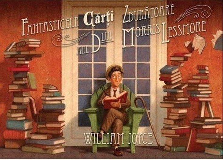 William Joyce - Fantasticele carti zburatoare ale dlui Morris Lessmore -