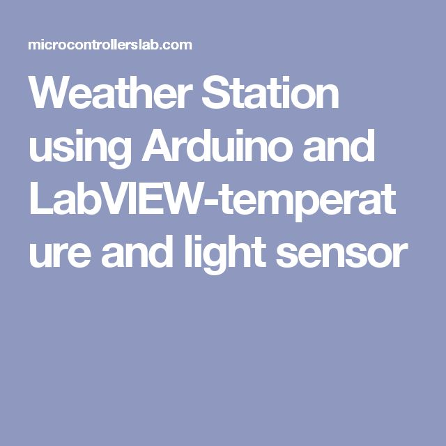 Weather Station using Arduino and LabVIEW-temperature and light sensor