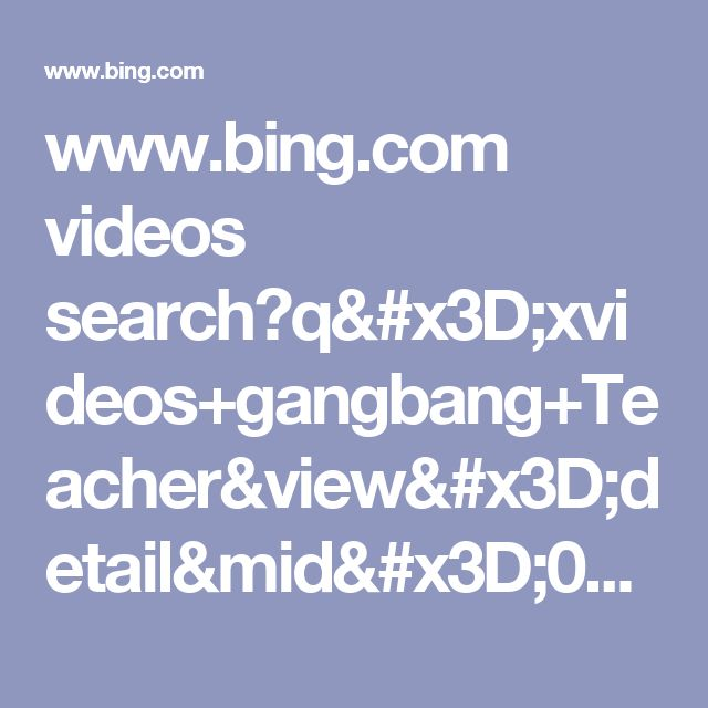 www.bing.com videos search?q=xvideos+gangbang+Teacher&view=detail&mid=0E6BDACE65DAA075F7BE0E6BDACE65DAA075F7BE&FORM=VRRTAP