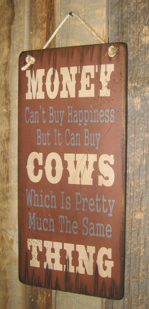 Money Can't Buy Happiness, But It Can Buy Cows, Which Is Pretty Much The Same Thing, Humorous, Western, Antiqued, Wooden Sign on Etsy, $36.00