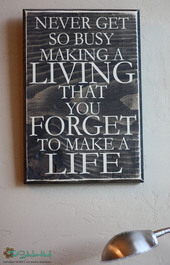 Never Get So Busy Making A Living That You Forget by thestickerhut