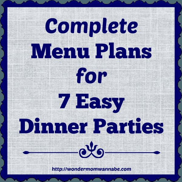 Complete Menu Plans for 7 Easy Dinner Parties