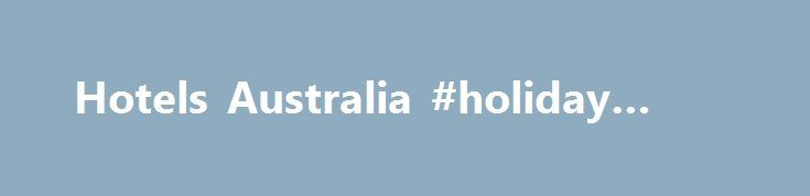 Hotels Australia #holiday #deals http://hotel.remmont.com/hotels-australia-holiday-deals/  #choice hotels # About Choice Hotels Australia Choice Hotels Asia-Pac Choice Hotels Asia-Pac, representing the Econo Lodge , Comfort , Quality , Clarion and Ascend brands, has more than 280 hotels, inns, suites and resorts across Australia, New Zealand, and Singapore. No matter where you go, Choice Hotels Asia-Pac will meet your accommodation needs and […]