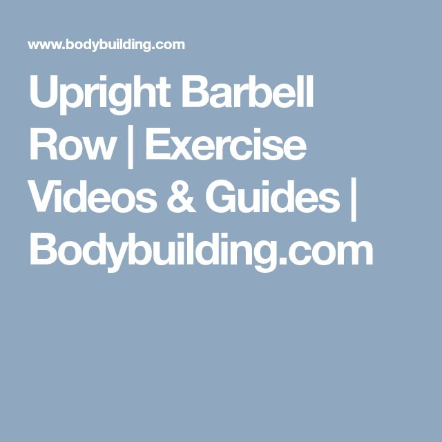 Upright Barbell Row | Exercise Videos & Guides | Bodybuilding.com